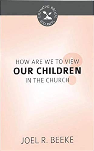 How Should We View Our Children in the Church (Cultivating Biblical Godliness)