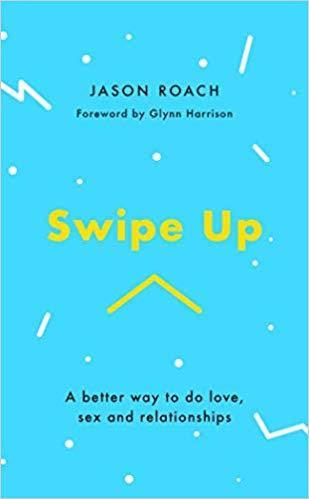 Swipe Up: A Better Way to do Love, Sex, and Relationships