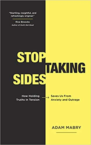 Stop Taking Sides: How Holding Truths in Tension Saves Us from Anxiety and Outrage