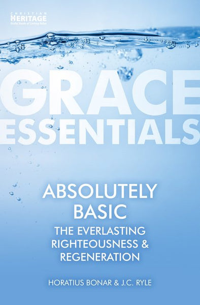 Absolutely Basic The Everlasting Righteousness & Regeneration (Grace Essentials)
