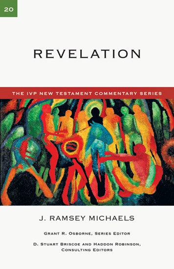 Revelation The IVP New Testament Commentary Series Volume 20 by J. Ramsey Michaels