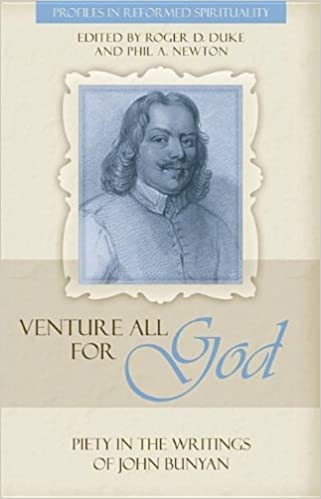 Venture All for God: The Piety of John Bunyan (out of print, limited quantities available) (Profiles In Reformed Spirituality)