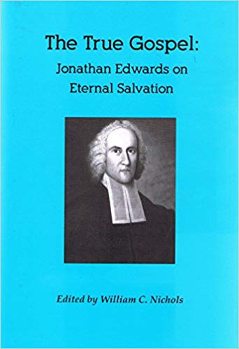 True Gospel Jonathan Edwards on Eternal Salvation