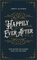 Happily Ever After: How Easter Can Change Your Life For Good