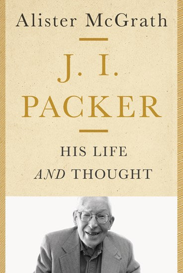 J. I. Packer His Life and Thought