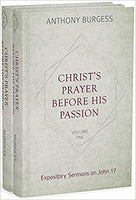 Christ's Prayer Before His Passion: Expository Sermons on John 17 (2 Volume Set)