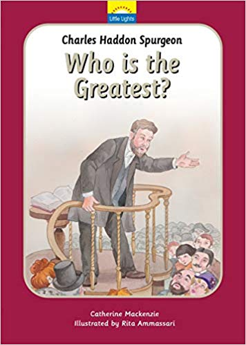 Charles Spurgeon: Who is the Greatest (Little Lights #15)