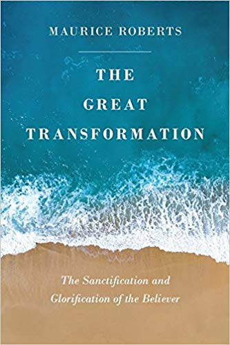The Great Transformation: The Sanctification and Glorification of the Believer