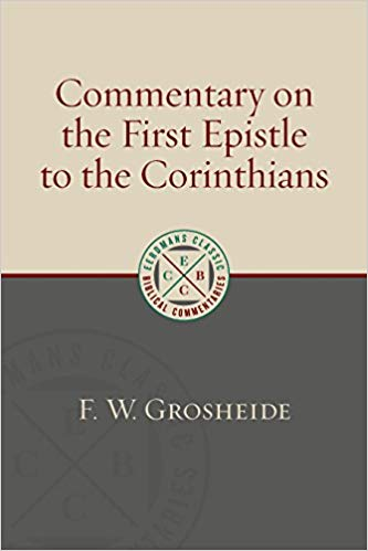 Commentary on the First Epistle to the Corinthians: (Eerdmans Classic Biblical Commentaries)