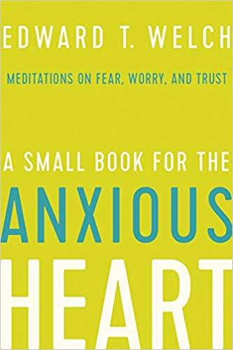 A Small Book for the Anxious Heart:  Meditations on Fear, Worry, and Trust