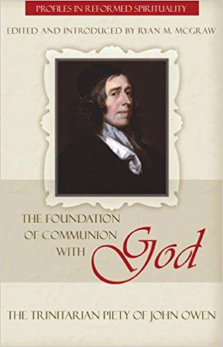 Foundation of Communion with God: The Trinitarian Piety of John Owen (Profiles in Reformed Spirituality)