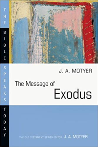 Message of Exodus: The Bible Speaks Today Series