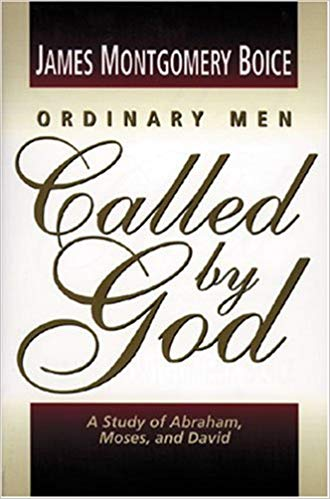 Ordinary Men Called By God: Abraham, Moses, and David