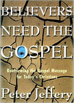 Believers Need the Gospel: Reaffirming the Gospel Message for Today's Christians