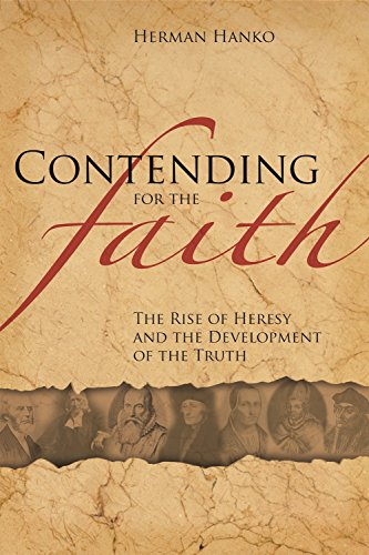 Contending for the Faith The Rise of Heresy and the Development of the Truth