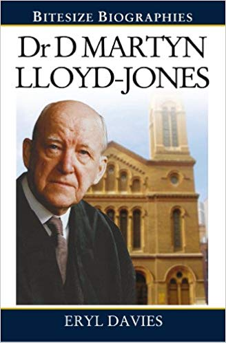 Dr. D Martyn LLoyd-Jones Bitesize Biographies