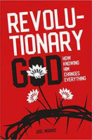 Revolutionary God: How Knowing Him Changes Everything