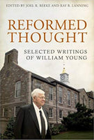 REFORMED THOUGHT: Selected Writings of William Young
