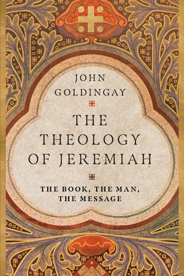 Theology of Jeremiah The Book, the Man, the Message