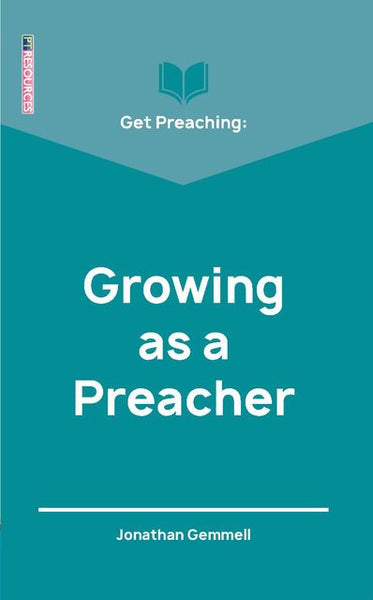 Growing as a Preacher (Get Preaching Series) Release Date July 2020