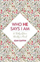 Who He Says I Am: A Study of Our Identity in Christ