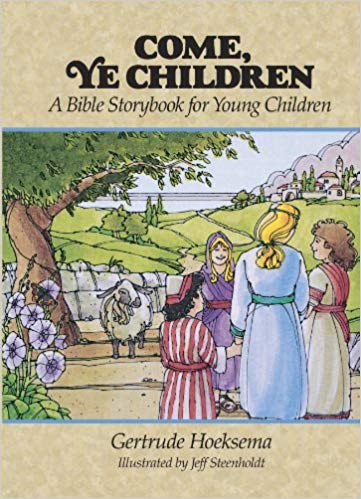 Come, Ye Children A Bible Story Book for Young Children