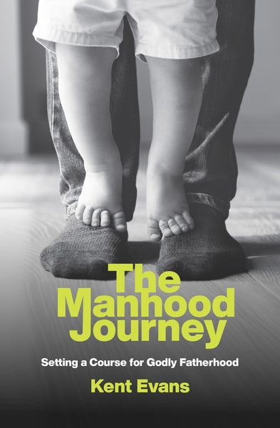 The Manhood Journey: Setting a Course for Godly Fatherhood