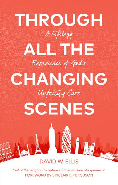 Through All The Changing Scenes:A Lifelong Experience of God's Unfailing Care