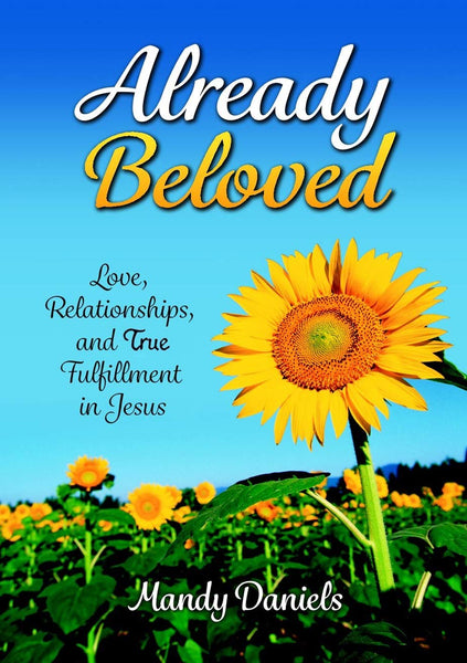 Already Beloved: Love, Relationships, and True Fulfillment In Jesus