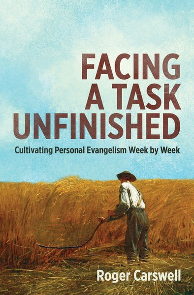 Facing a Task Unfinished: Cultivating Personal Evangelism Week by Week