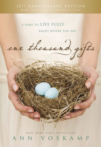 One Thousand Gifts (10th Anniversary Edition) A Dare To Live Fully Right Where You Are