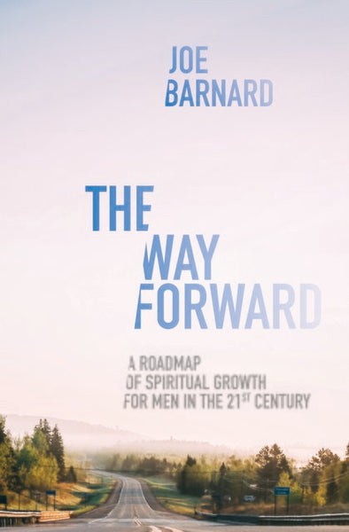The Way Forward A Road Map of Spiritual Growth for Men in the 21st Century