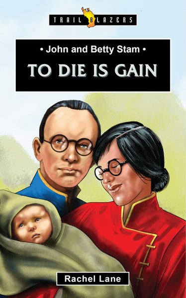 John & Betty Stam: To Die is Gain (Trailblazers) Release Date July 2020