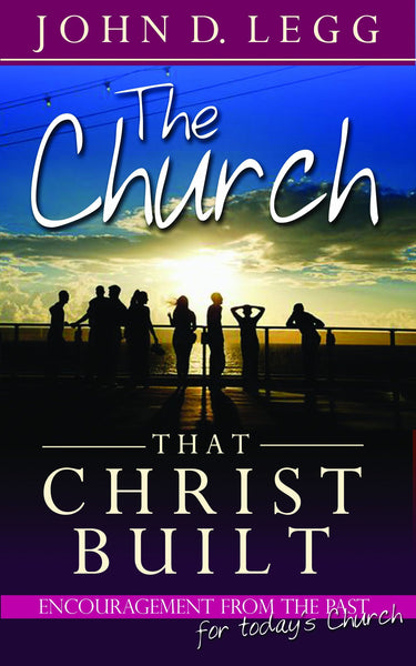 The Church that Christ Built:  Encouragement from the Past for Today's Church