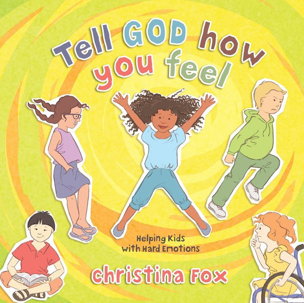 Tell God How You Feel: Helping Kids with Hard Emotions - Release Date March 2021