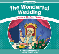 Wonderful Wedding Matthew 22: God Chooses (Stories from Jesus)