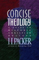 Concise Theology: A Guide to Historic Christian Beliefs      J. I. Packer