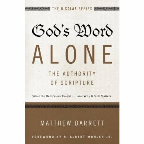 Gods Word AloneThe Authority Of Scripture