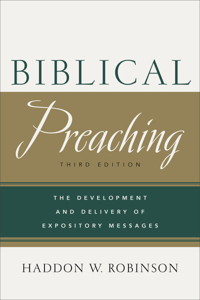 Biblical Preaching, 3rd Edition: The Development and Delivery of Expository Messages