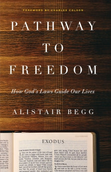Pathway to Freedom: How God's Laws Guide Our Lives      Alistair Begg