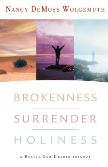 Brokenness, Surrender, Holiness: A Revive Our Hearts Trilogy      Nancy DeMoss Wolgemuth