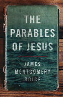 The Parables of Jesus      James Montgomery Boice