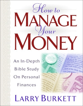 How to Manage Your Money: An In-Depth Bible Study on Personal Finances      Larry Burkett