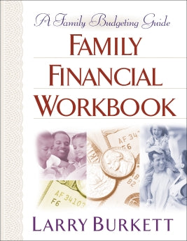THE FAMILY BUDGET WORKBOOK: GAINING CONTROL OF YOUR PERSONAL FINANCES Larry Burkett