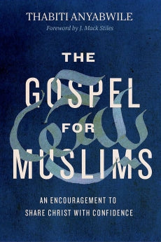 The Gospel for Muslims: An Encouragement to Share Christ with Confidence      Thabiti Anyabwile