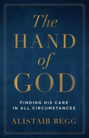 The Hand of God: Finding His Care in All Circumstances      Alistair Begg