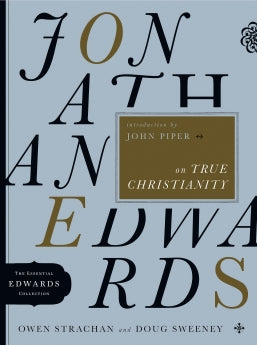 Jonathan Edwards on True Christianity      Owen Strachan Douglas Allen Sweeney