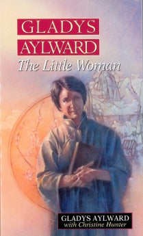 Gladys Aylward: The Little Woman      Gladys Aylward