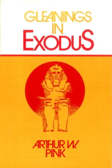 Gleanings in Exodus      Arthur W. Pink