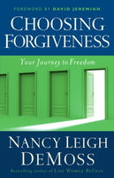 Choosing Forgiveness: Your Journey to Freedom      Nancy DeMoss Wolgemuth